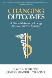 CHANGING OUTCOMES by David A Burd