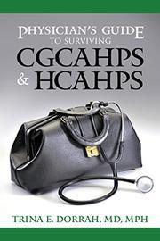 Physician's Guide to Surviving CGCAHPS & HCAHPS by Trina E. Dorrah