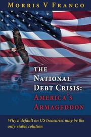 The National Debt Crisis: America's Armageddon by Morris V Franco
