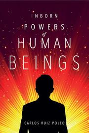 Inborn Powers of Human Beings by Carlos Ruiz Poleo