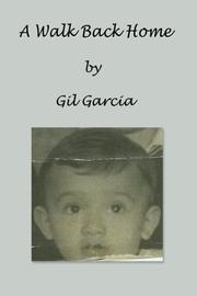 A WALK BACK HOME by Gil Garcia