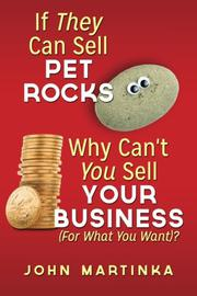 If They Can Sell Pet Rocks Why Can't You Sell Your Business (For What You Want)? by John Martinka