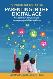 A Practical Guide to Parenting in the Digital Age by Winifred Lloyds Lender
