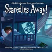 Scaredies Away! A Kid's Guide to Overcoming Worry and Anxiety (made simple) by Stacy Fiorile