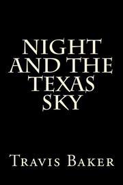 NIGHT AND THE TEXAS SKY by Travis G. Baker