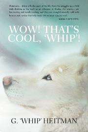 WOW! THAT'S COOL, 'WHIP'! by G.'Whip' Heitman