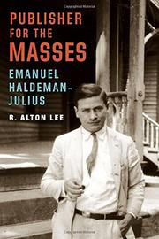 PUBLISHER FOR THE MASSES, EMANUEL HALDEMAN-JULIUS by R. Alton Lee