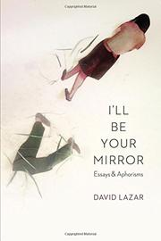I'LL BE YOUR MIRROR by David Lazar
