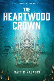 THE HEARTWOOD CROWN by Matt Mikalatos