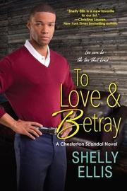 TO LOVE & BETRAY  by Shelly Ellis