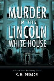 MURDER IN THE LINCOLN WHITE HOUSE by C.M. Gleason
