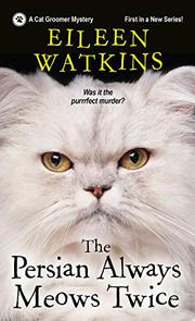 THE PERSIAN ALWAYS MEOWS TWICE by Eileen Watkins