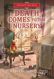 DEATH COMES TO THE NURSERY by Catherine Lloyd