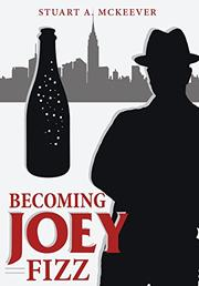 BECOMING JOEY FIZZ by Stuart A.  McKeever