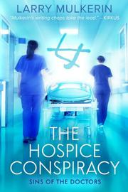 The Hospice Conspiracy by Larry Mulkerin