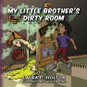 My Little Brother's Dirty Room by Laura P. Holton