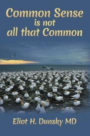 Common Sense Is Not All That Common by Eliot H. Dunsky