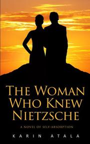 THE WOMAN WHO KNEW NIETZSCHE by Karin Atala