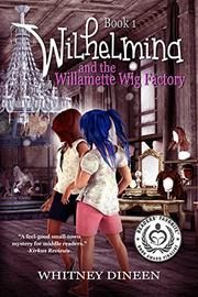 Wilhelmina and the Willamette Wig Factory by Whitney Dineen