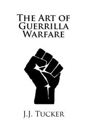 THE ART OF GUERILLA WARFARE by J.J. Tucker