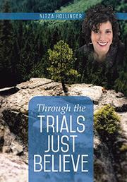 THROUGH THE TRIALS JUST BELIEVE by Nitza Hollinger