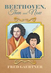Beethoven, Then and Now by Fred Gaertner