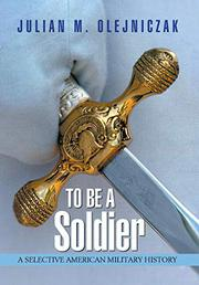 To Be A SOLDIER by Julian M. Olejniczak