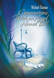 CONVERSATIONS WITH AN ANGEL NAMED BILL by Michael Hanian
