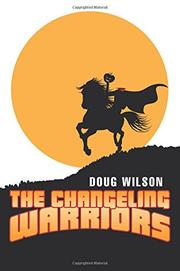THE CHANGELING WARRIORS by Doug Wilson