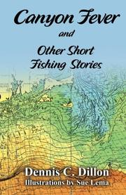 Canyon Fever and Other Short Fishing Stories by Dennis C. Dillon