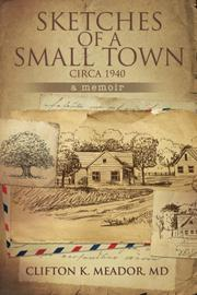 Sketches of a Small Town...circa 1940...a memoir by Clifton K. Meador