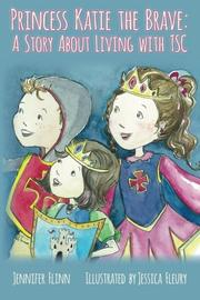 Princess Katie the Brave: A Story About Living with TSC by Jennifer Flinn
