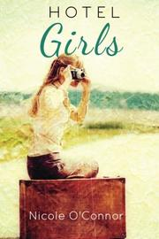 HOTEL GIRLS by Nicole Ann O'Connor