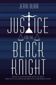 JUSTICE FOR THE BLACK KNIGHT by Jerri Blair