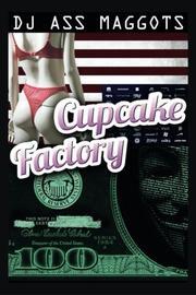CUPCAKE FACTORY by DJ Ass Maggots