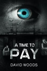 A Time To Pay by David Woods
