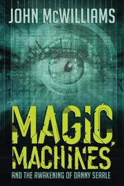 Magic, Machines and the Awakening of Danny Searle by John McWilliams