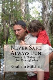 Never Safe, Always Fun! by Graham Mitchell