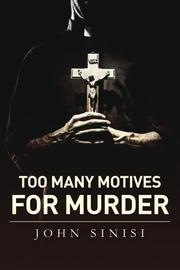 Too Many Motives For Murder by John Sinisi