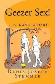 GEEZER SEX! by Denis Joseph Stemmle