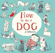 HOW TO BE A DOG by Jo Williamson