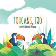 TOUCANS, TOO by Bethanie Deeney Murguia