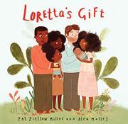 LORETTA'S GIFT by Pat Zietlow Miller