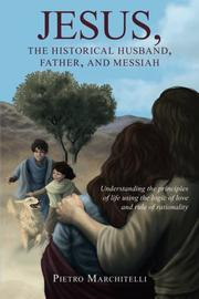 Jesus, the Historical Husband, Father, and Messiah by Pietro Marchitelli