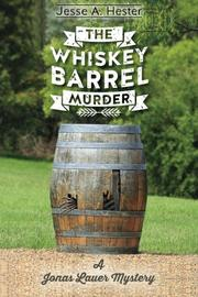 THE WHISKEY BARREL MURDER by Jesse A. Hester