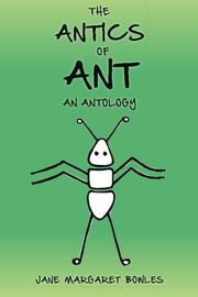 THE ANTICS OF ANT by Jane Margaret Bowles