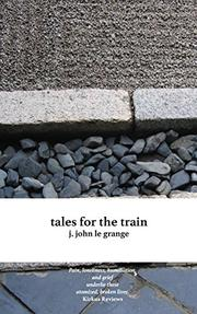 Tales for the Train by J. John le Grange