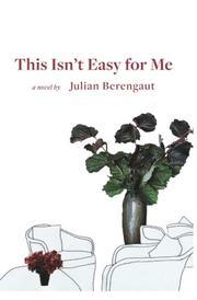 THIS ISN'T EASY FOR ME by Julian Berengaut
