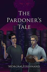 THE PARDONER'S TALE by Morgan Ferdinand