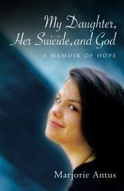 My Daughter, Her Suicide, and God by Marjorie Antus